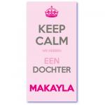 geboortekaartje keep calm met de naam makayla. Keep calm we hebben een dochter gekregen